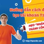Cách tạo tài khoản Taobao bằng máy tính và điện thoại