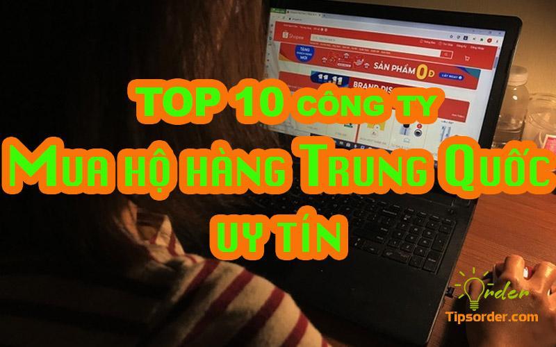 TOP 10 công ty mua hộ hàng Trung Quốc uy tín