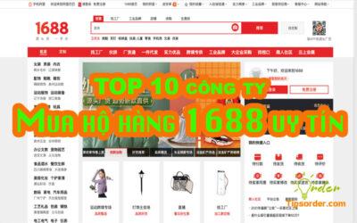 TOP 10 công ty mua hộ hàng 1688 uy tín tại Việt Nam