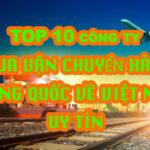 TOP 10 công ty vận chuyển hàng Trung Quốc về Việt Nam uy tín