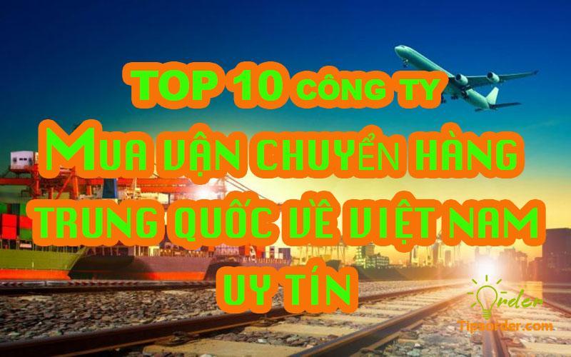 TOP 10 công ty vận chuyển hàng từ Trung Quốc về Việt Nam uy tín nhất