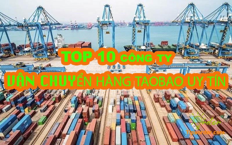 TOP 10 công ty dịch vụ vận chuyển hàng taobao uy tín nhất Việt Nam