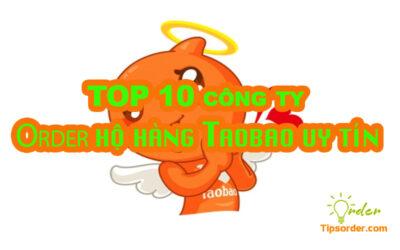 TOP 10 công ty dịch vụ order hộ hàng taobao uy tín nhất Việt Nam