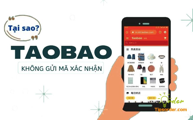 Taobao không gửi mã xác nhận xử lý như nào?